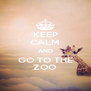 KEEP CALM AND GO TO THE ZOO - Personalised Poster A4 size