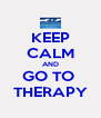 KEEP CALM AND GO TO  THERAPY - Personalised Poster A4 size