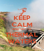 KEEP CALM AND GO TO THERMAL WATERS - Personalised Poster A4 size