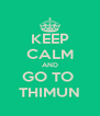 KEEP CALM AND GO TO  THIMUN - Personalised Poster A4 size