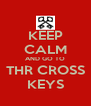 KEEP CALM AND GO TO THR CROSS KEYS - Personalised Poster A4 size