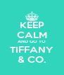 KEEP CALM AND GO TO TIFFANY & CO. - Personalised Poster A4 size