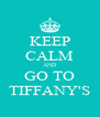 KEEP CALM AND GO TO TIFFANY'S - Personalised Poster A4 size