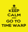KEEP CALM AND GO TO  TIME WARP - Personalised Poster A4 size