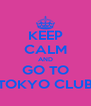 KEEP CALM AND GO TO TOKYO CLUB - Personalised Poster A4 size
