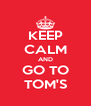 KEEP CALM AND GO TO TOM'S - Personalised Poster A4 size