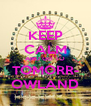 KEEP CALM AND GO TO TOMORR- OWLAND - Personalised Poster A4 size