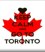 KEEP CALM AND GO TO TORONTO - Personalised Poster A4 size