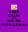 KEEP CALM AND GO TO TOTALLOKAS - Personalised Poster A4 size