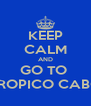 KEEP CALM AND GO TO  TROPICO CABO - Personalised Poster A4 size