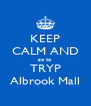KEEP CALM AND go to TRYP Albrook Mall - Personalised Poster A4 size