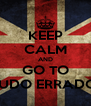 KEEP CALM AND GO TO TUDO ERRADO! - Personalised Poster A4 size