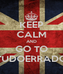 KEEP CALM AND GO TO TUDOERRADO - Personalised Poster A4 size