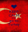 KEEP CALM AND go to Turkey - Personalised Poster A4 size