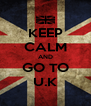 KEEP CALM AND GO TO U.K - Personalised Poster A4 size