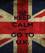 KEEP CALM AND GO TO U.K. - Personalised Poster A4 size