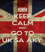 KEEP CALM AND GO TO UK SA AKY - Personalised Poster A4 size