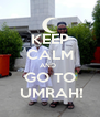 KEEP CALM AND   GO TO  UMRAH! - Personalised Poster A4 size