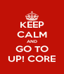 KEEP CALM AND GO TO UP! CORE - Personalised Poster A4 size