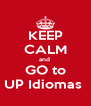 KEEP CALM and  GO to UP Idiomas  - Personalised Poster A4 size