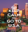 KEEP CALM AND GO TO U.S.A - Personalised Poster A4 size
