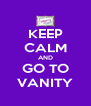 KEEP CALM AND GO TO VANITY - Personalised Poster A4 size