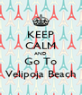 KEEP CALM AND Go To Velipoja Beach - Personalised Poster A4 size
