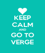 KEEP CALM AND GO TO VERGE - Personalised Poster A4 size