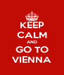 KEEP CALM AND GO TO VIENNA - Personalised Poster A4 size