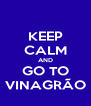 KEEP CALM AND GO TO VINAGRÃO - Personalised Poster A4 size