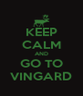 KEEP CALM AND GO TO VINGARD - Personalised Poster A4 size