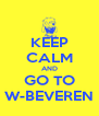 KEEP CALM AND GO TO W-BEVEREN - Personalised Poster A4 size
