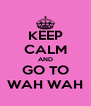 KEEP CALM AND GO TO WAH WAH - Personalised Poster A4 size