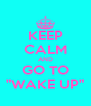 """KEEP CALM AND GO TO """"WAKE UP"""" - Personalised Poster A4 size"""