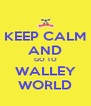 KEEP CALM AND GO TO WALLEY WORLD - Personalised Poster A4 size