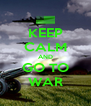 KEEP CALM AND GO TO WAR - Personalised Poster A4 size