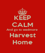 KEEP CALM And go to wedmore  Harvest Home - Personalised Poster A4 size