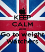 KEEP CALM AND Go to weight Watchers - Personalised Poster A4 size
