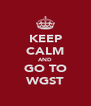 KEEP CALM AND GO TO WGST - Personalised Poster A4 size