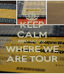 KEEP CALM AND GO TO WHERE WE ARE TOUR - Personalised Poster A4 size