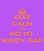 KEEP CALM AND GO TO  WINDY GAP - Personalised Poster A4 size