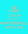 KEEP CALM AND GO TO  WINTERBALL WITH ME - Personalised Poster A4 size