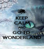 KEEP CALM AND GO TO  WONDERLAND - Personalised Poster A4 size