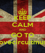 KEEP CALM AND GO TO www.ilovecircuitmusic.com - Personalised Poster A4 size