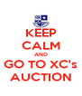 KEEP CALM AND GO TO XC's AUCTION - Personalised Poster A4 size