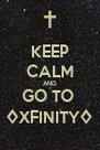 KEEP CALM AND GO TO   ◊XFINITY◊  - Personalised Poster A4 size