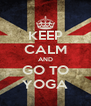 KEEP CALM AND GO TO YOGA - Personalised Poster A4 size
