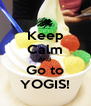 Keep Calm And  Go to YOGIS! - Personalised Poster A4 size