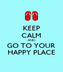 KEEP CALM AND GO TO YOUR HAPPY PLACE - Personalised Poster A4 size