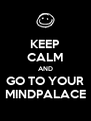 KEEP CALM AND GO TO YOUR MINDPALACE - Personalised Poster A4 size